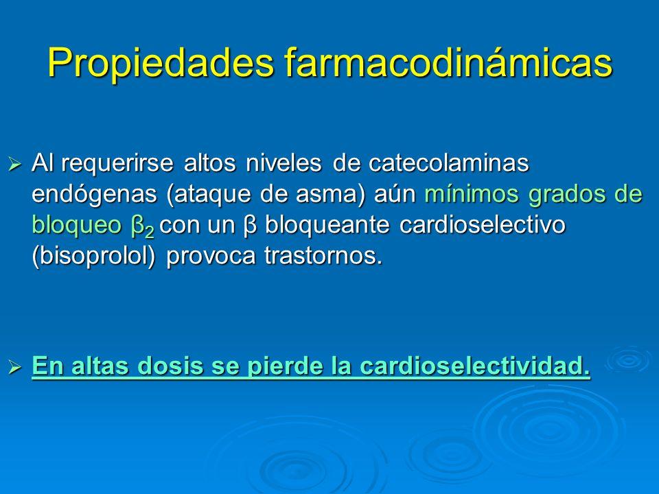 Propiedades farmacodinámicas Al requerirse altos niveles de catecolaminas endógenas (ataque de asma) aún mínimos grados de bloqueo β 2 con un β bloque