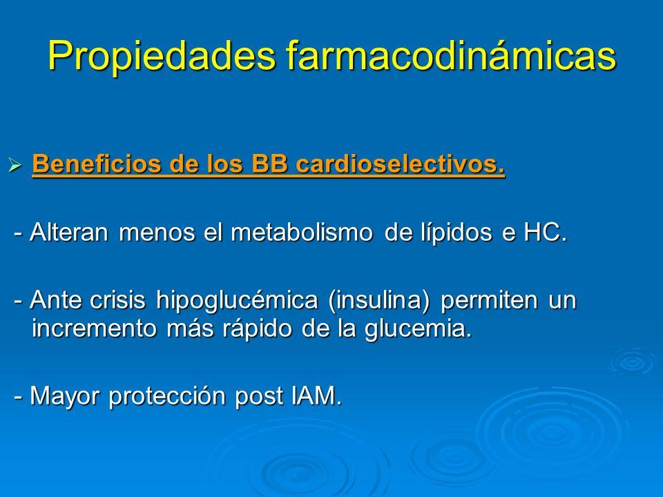 Propiedades farmacodinámicas Beneficios de los BB cardioselectivos. Beneficios de los BB cardioselectivos. - Alteran menos el metabolismo de lípidos e