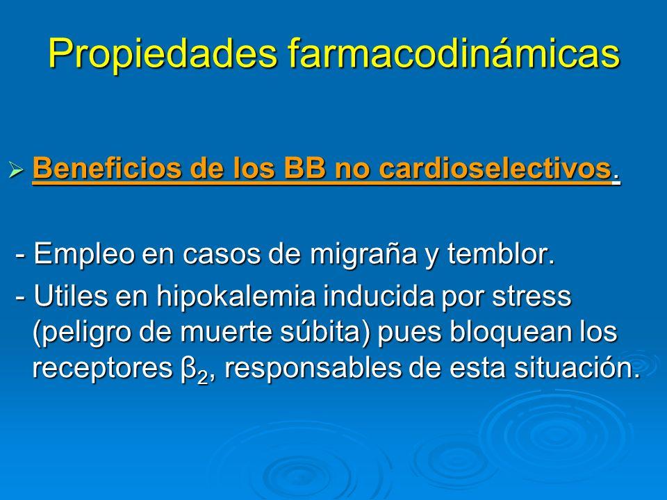Propiedades farmacodinámicas Beneficios de los BB no cardioselectivos. Beneficios de los BB no cardioselectivos. - Empleo en casos de migraña y temblo