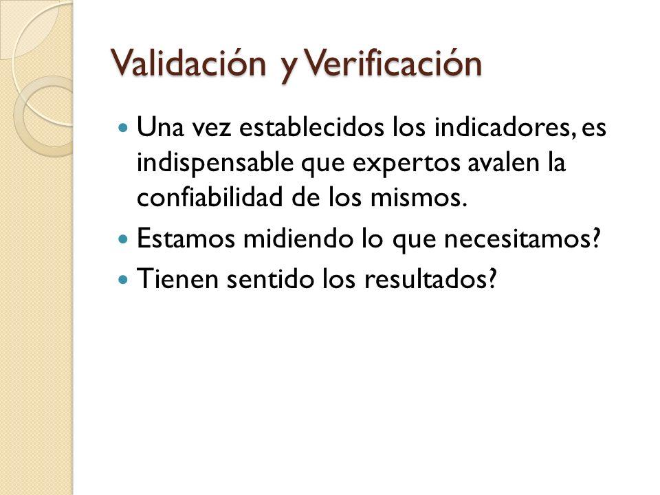 Validación y Verificación Una vez establecidos los indicadores, es indispensable que expertos avalen la confiabilidad de los mismos.