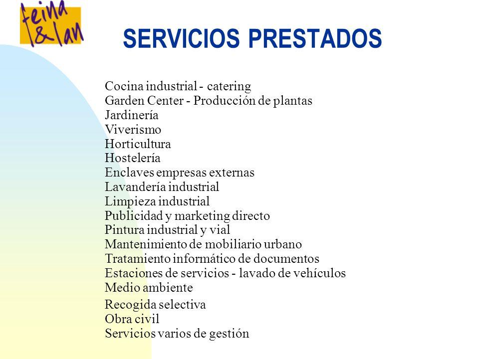 SERVICIOS PRESTADOS Cocina industrial - catering Garden Center - Producción de plantas Jardinería Viverismo Horticultura Hostelería Enclaves empresas