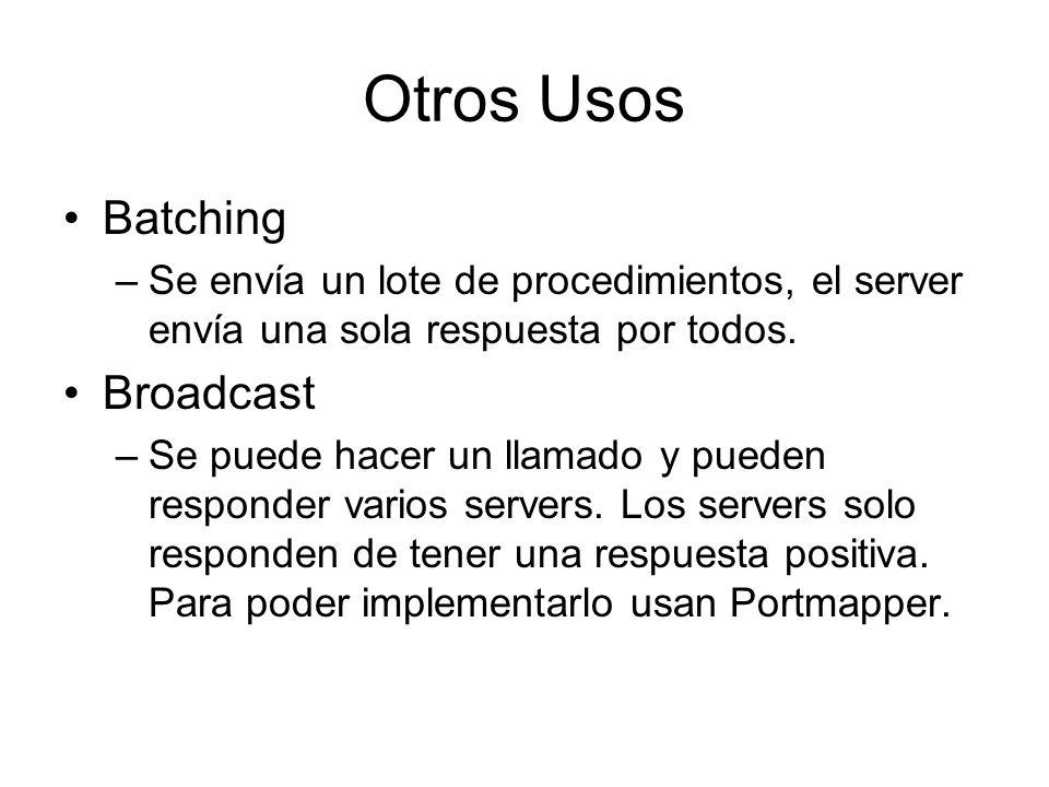 Otros Usos Batching –Se envía un lote de procedimientos, el server envía una sola respuesta por todos. Broadcast –Se puede hacer un llamado y pueden r