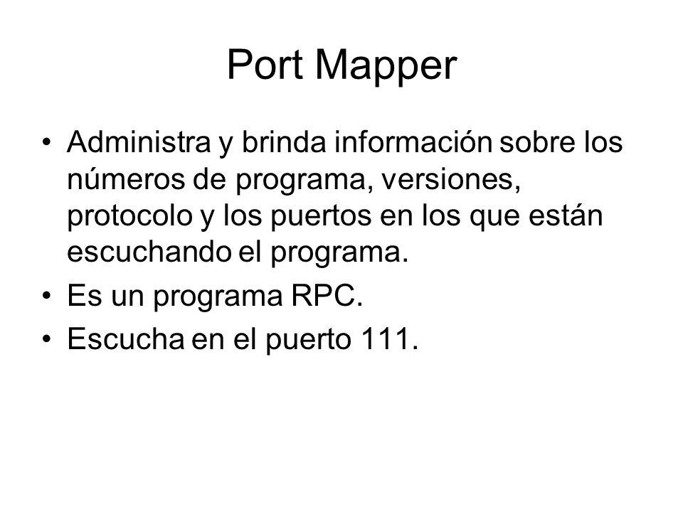 Port Mapper Administra y brinda información sobre los números de programa, versiones, protocolo y los puertos en los que están escuchando el programa.