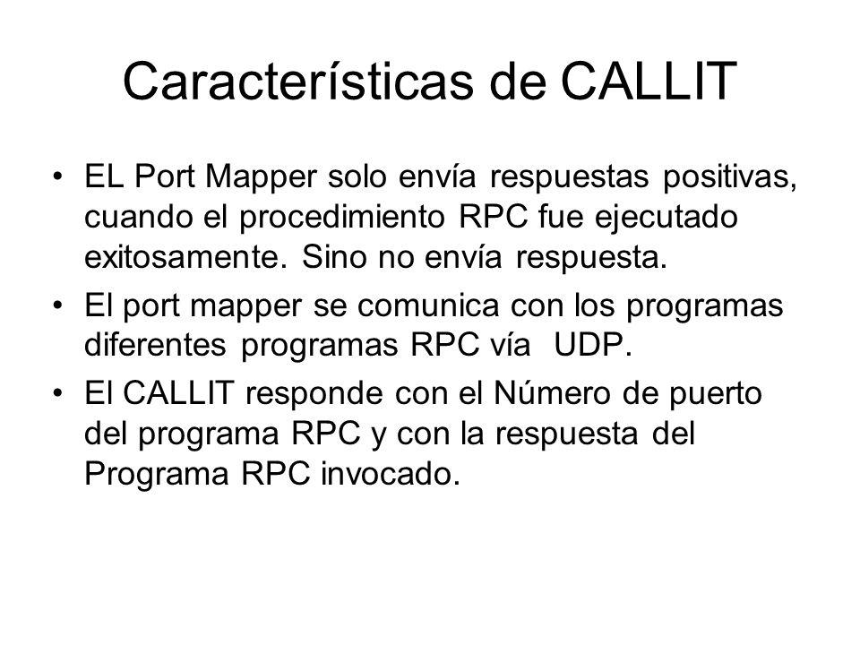 Características de CALLIT EL Port Mapper solo envía respuestas positivas, cuando el procedimiento RPC fue ejecutado exitosamente. Sino no envía respue