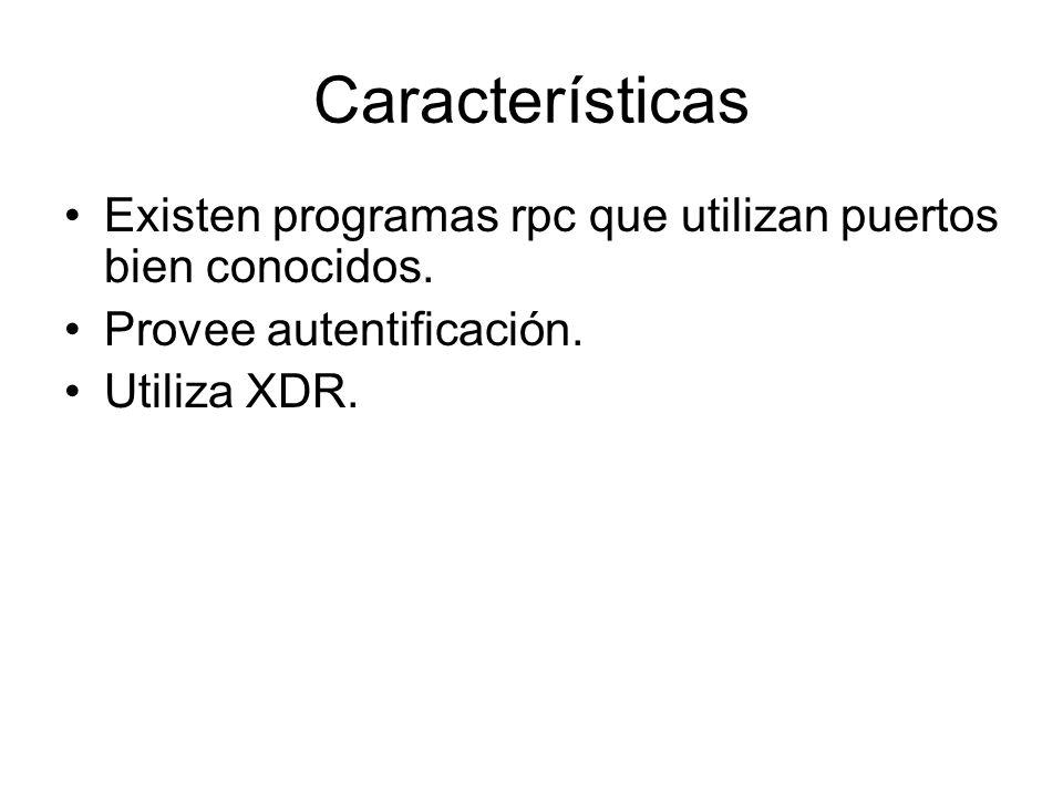 Existen programas rpc que utilizan puertos bien conocidos. Provee autentificación. Utiliza XDR. Características