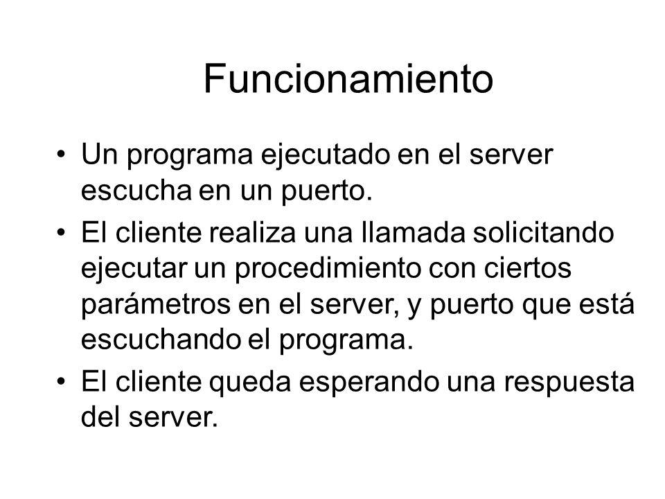 Funcionamiento Un programa ejecutado en el server escucha en un puerto. El cliente realiza una llamada solicitando ejecutar un procedimiento con ciert