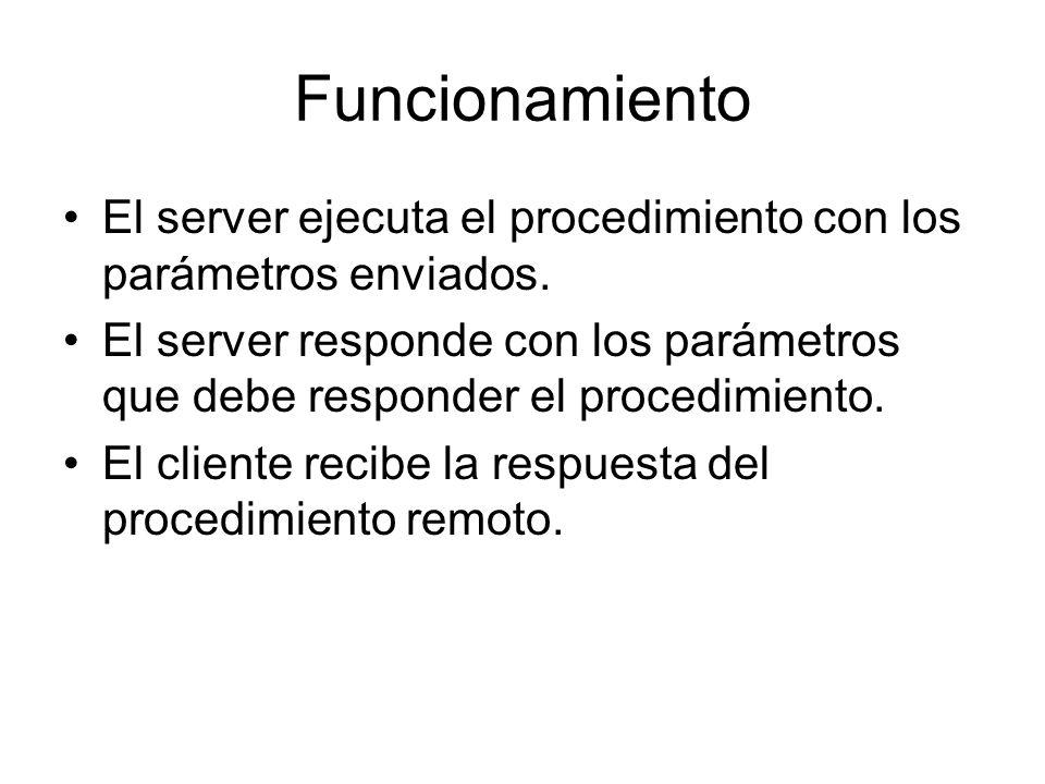 Funcionamiento El server ejecuta el procedimiento con los parámetros enviados. El server responde con los parámetros que debe responder el procedimien