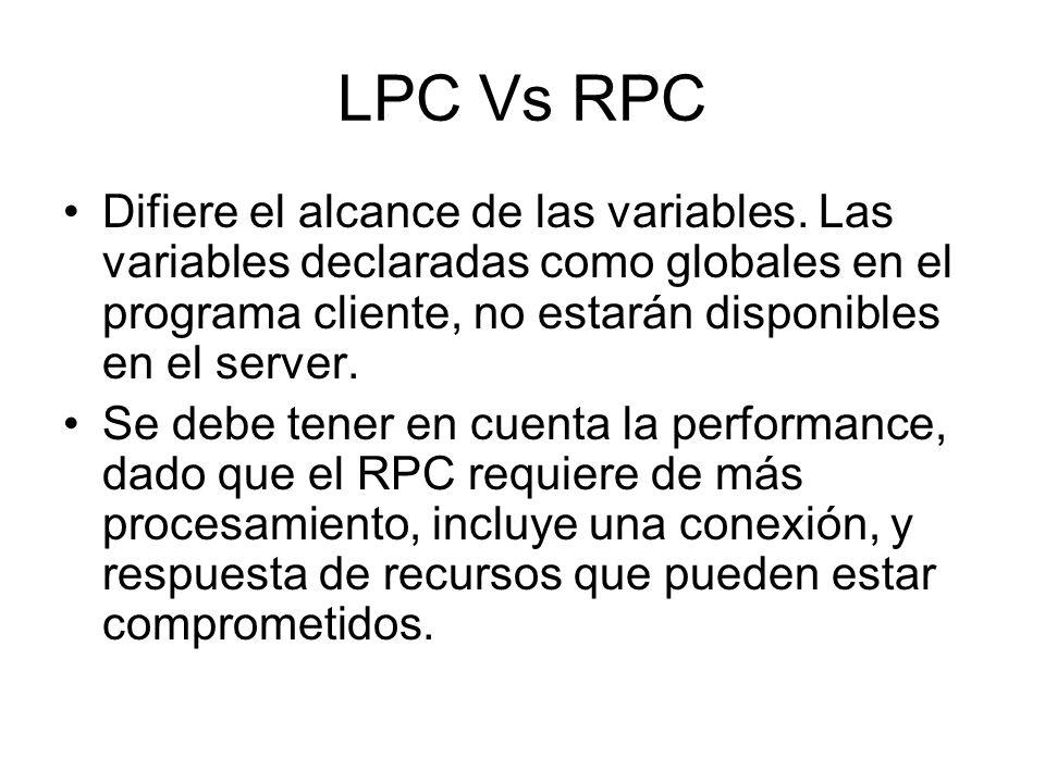 LPC Vs RPC Difiere el alcance de las variables. Las variables declaradas como globales en el programa cliente, no estarán disponibles en el server. Se
