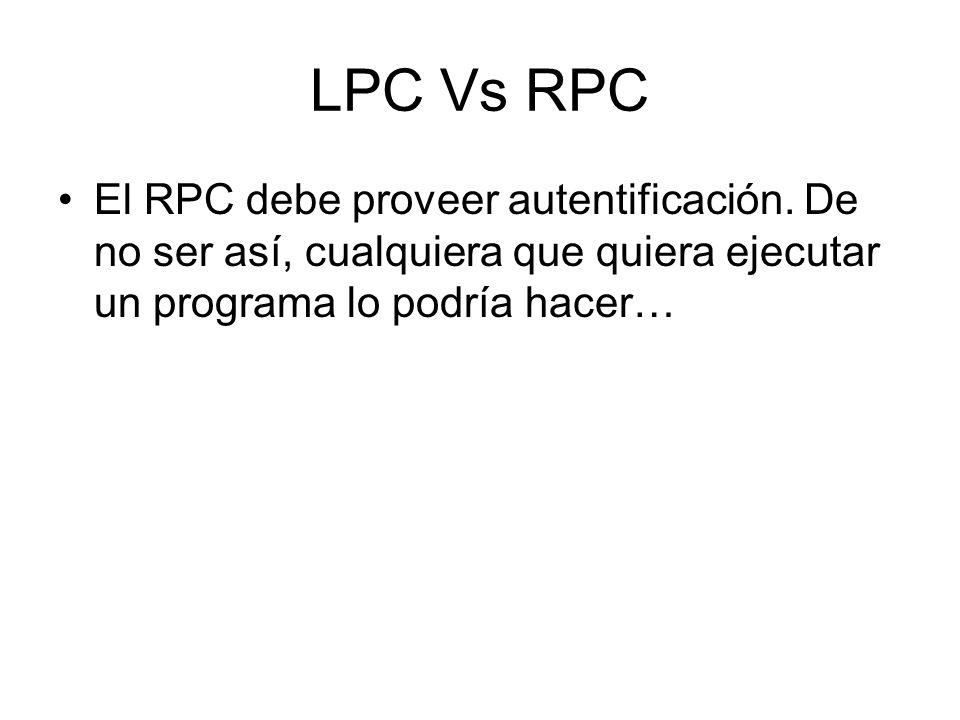 LPC Vs RPC El RPC debe proveer autentificación. De no ser así, cualquiera que quiera ejecutar un programa lo podría hacer…