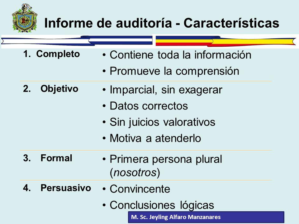 Informe de auditoría - Características 1.Completo Contiene toda la información Promueve la comprensión 2.Objetivo Imparcial, sin exagerar Datos correc