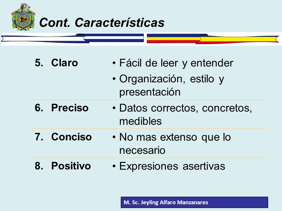Cont. Características 5.Claro Fácil de leer y entender Organización, estilo y presentación 6.Preciso Datos correctos, concretos, medibles 7.Conciso No