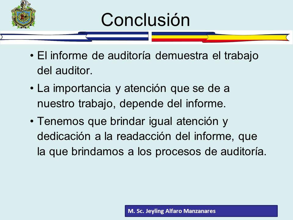 Conclusión El informe de auditoría demuestra el trabajo del auditor. La importancia y atención que se de a nuestro trabajo, depende del informe. Tenem