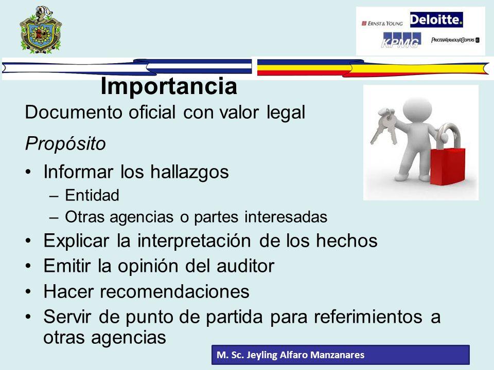 Importancia M. Sc. Jeyling Alfaro Manzanares Documento oficial con valor legal Propósito Informar los hallazgos –Entidad –Otras agencias o partes inte