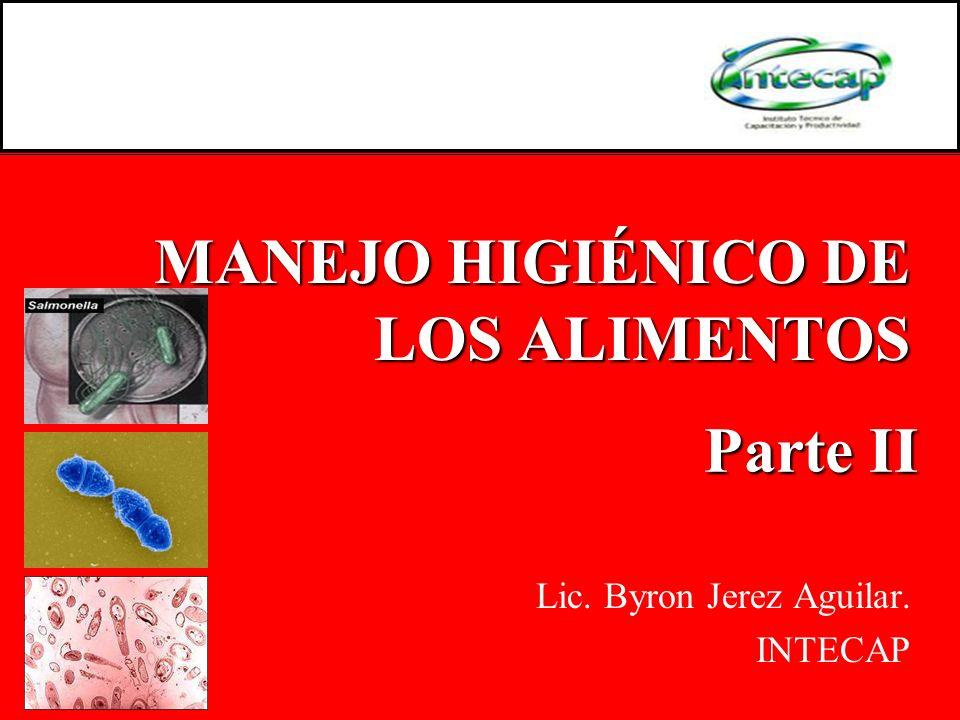 MANEJO HIGIÉNICO DE LOS ALIMENTOS Lic. Byron Jerez Aguilar. INTECAP Parte II