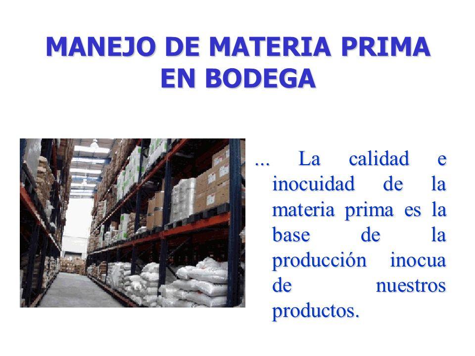MANEJO DE MATERIA PRIMA EN BODEGA... La calidad e inocuidad de la materia prima es la base de la producción inocua de nuestros productos.