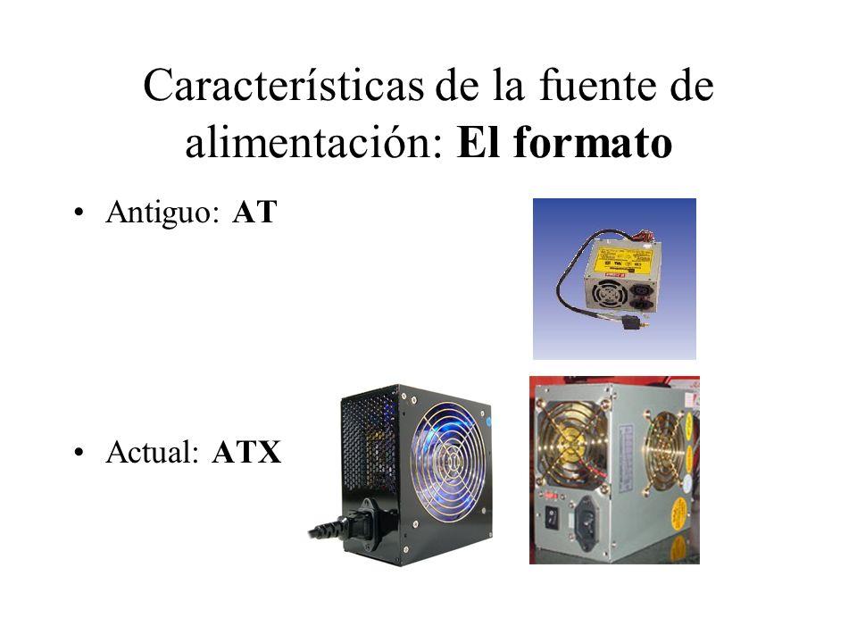 Características de la fuente de alimentación: El formato Antiguo: AT Actual: ATX
