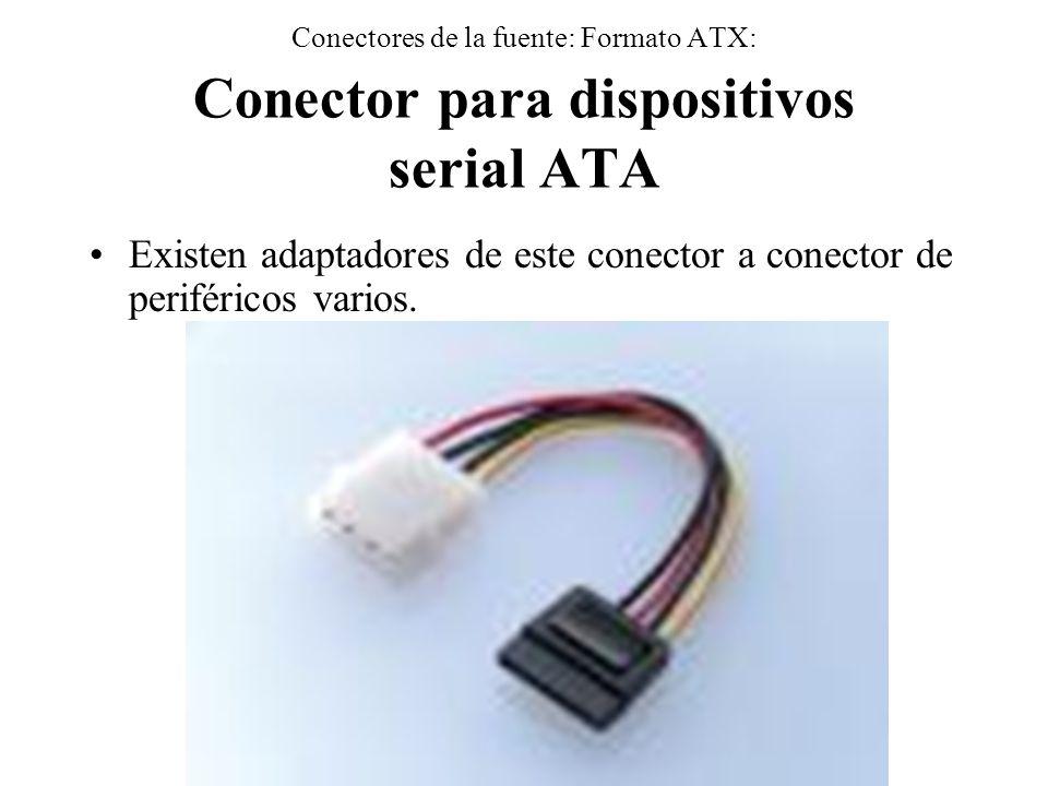 Conectores de la fuente: Formato ATX: Conector para dispositivos serial ATA Existen adaptadores de este conector a conector de periféricos varios.