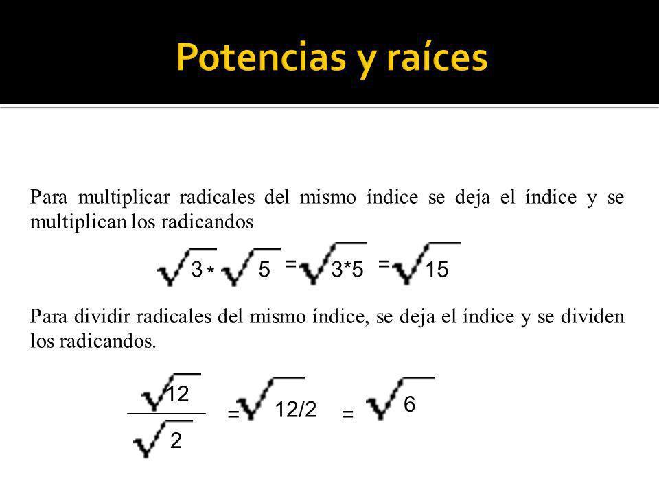Para multiplicar radicales del mismo índice se deja el índice y se multiplican los radicandos 35 * = 3*5 = 15 Para dividir radicales del mismo índice,