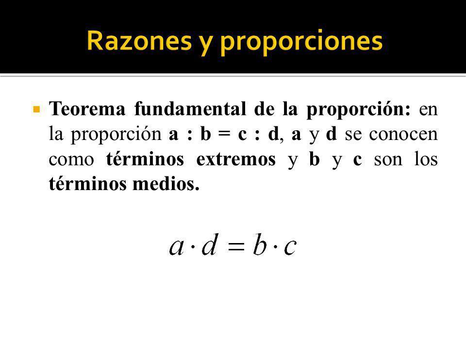 Teorema fundamental de la proporción: en la proporción a : b = c : d, a y d se conocen como términos extremos y b y c son los términos medios.