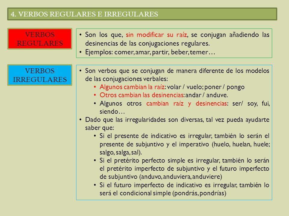 4. VERBOS REGULARES E IRREGULARES VERBOS REGULARES Son los que, sin modificar su raíz, se conjugan añadiendo las desinencias de las conjugaciones regu
