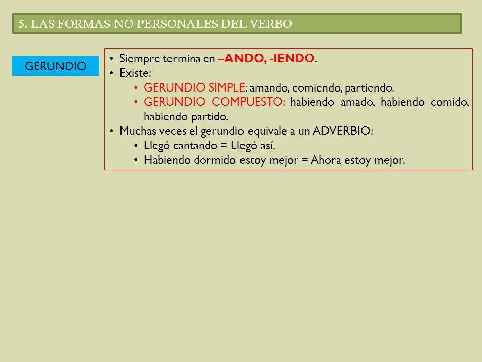 5. LAS FORMAS NO PERSONALES DEL VERBO GERUNDIO Siempre termina en –ANDO, -IENDO. Existe: GERUNDIO SIMPLE: amando, comiendo, partiendo. GERUNDIO COMPUE