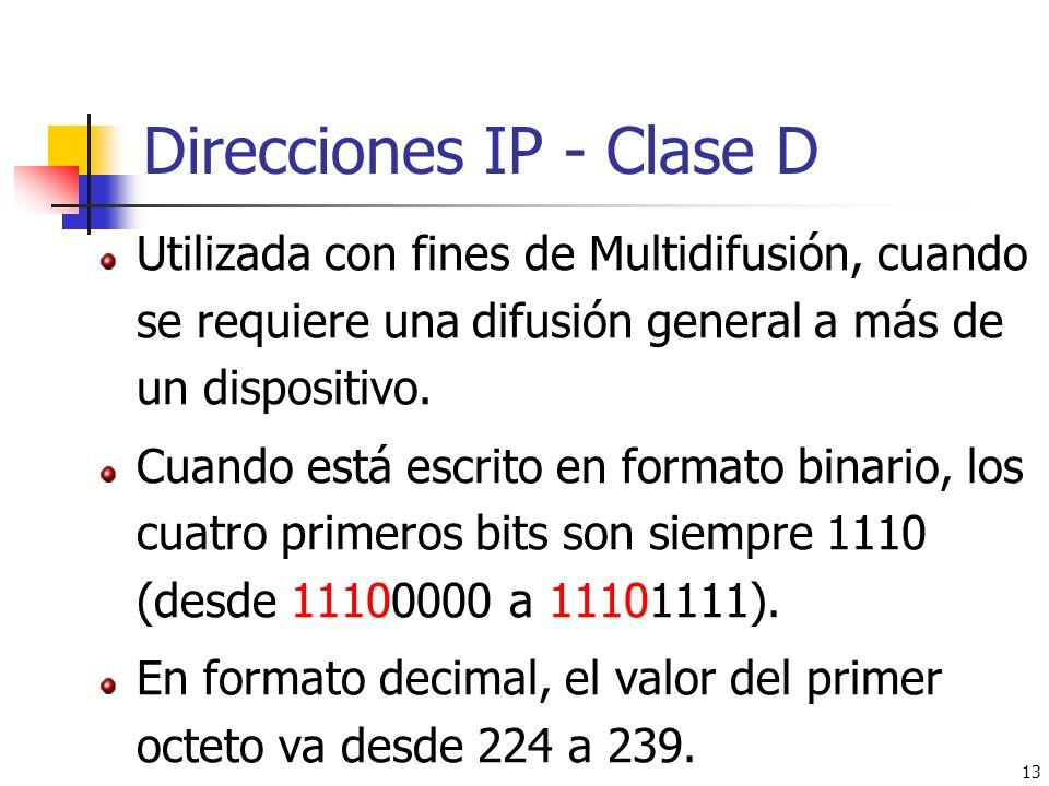 13 Direcciones IP - Clase D Utilizada con fines de Multidifusión, cuando se requiere una difusión general a más de un dispositivo. Cuando está escrito