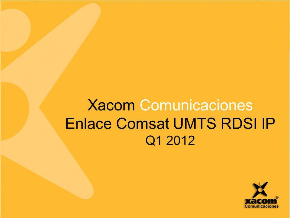 Xacom Comunicaciones Enlace Comsat UMTS RDSI IP Q1 2012