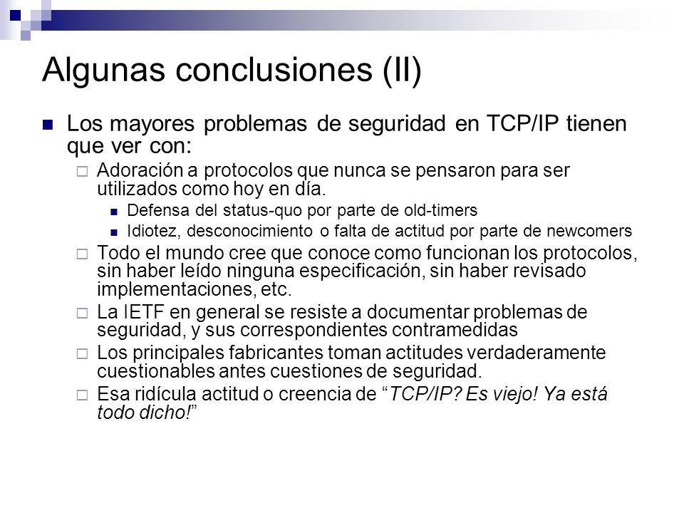 Algunas conclusiones (II) Los mayores problemas de seguridad en TCP/IP tienen que ver con: Adoración a protocolos que nunca se pensaron para ser utilizados como hoy en día.
