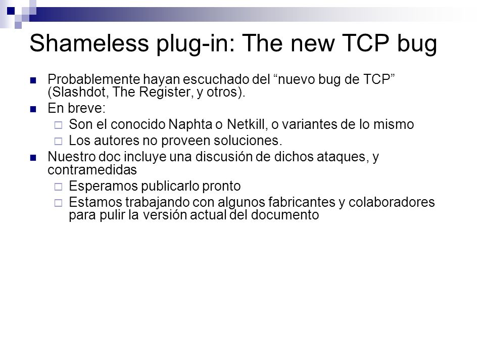 Shameless plug-in: The new TCP bug Probablemente hayan escuchado del nuevo bug de TCP (Slashdot, The Register, y otros).