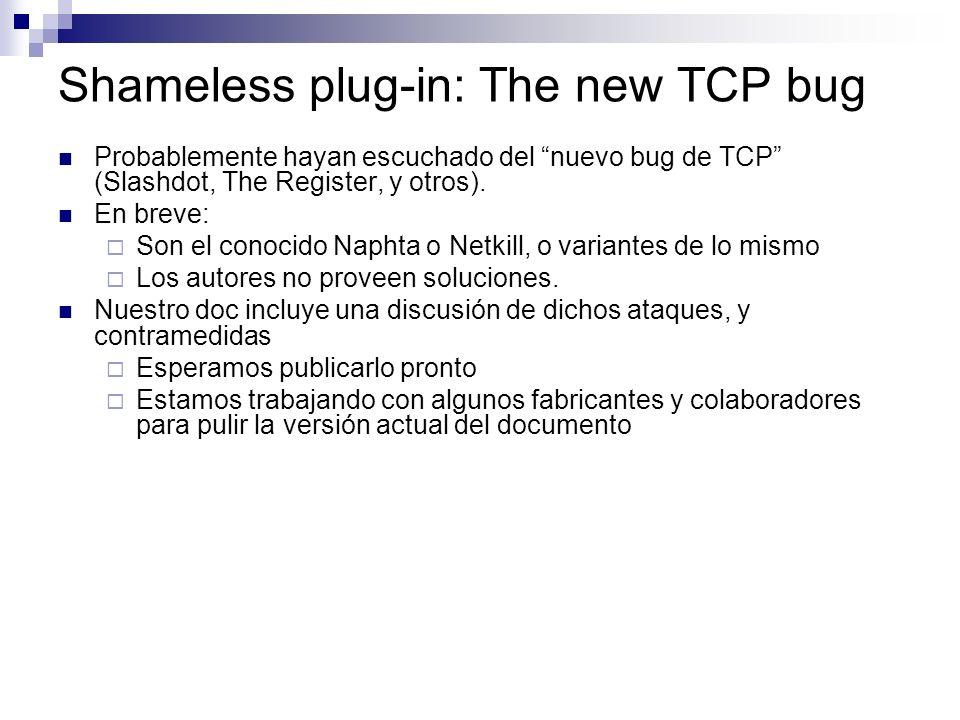 Shameless plug-in: The new TCP bug Probablemente hayan escuchado del nuevo bug de TCP (Slashdot, The Register, y otros). En breve: Son el conocido Nap