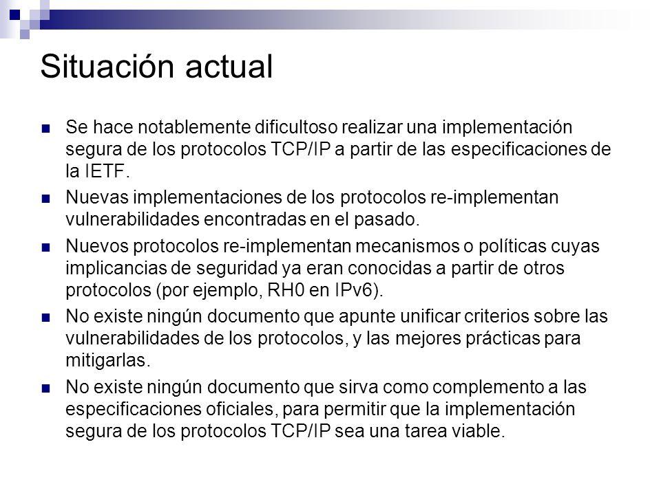 Situación actual Se hace notablemente dificultoso realizar una implementación segura de los protocolos TCP/IP a partir de las especificaciones de la IETF.