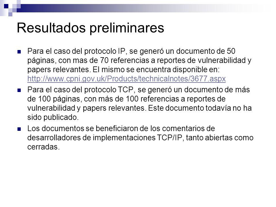 Resultados preliminares Para el caso del protocolo IP, se generó un documento de 50 páginas, con mas de 70 referencias a reportes de vulnerabilidad y papers relevantes.