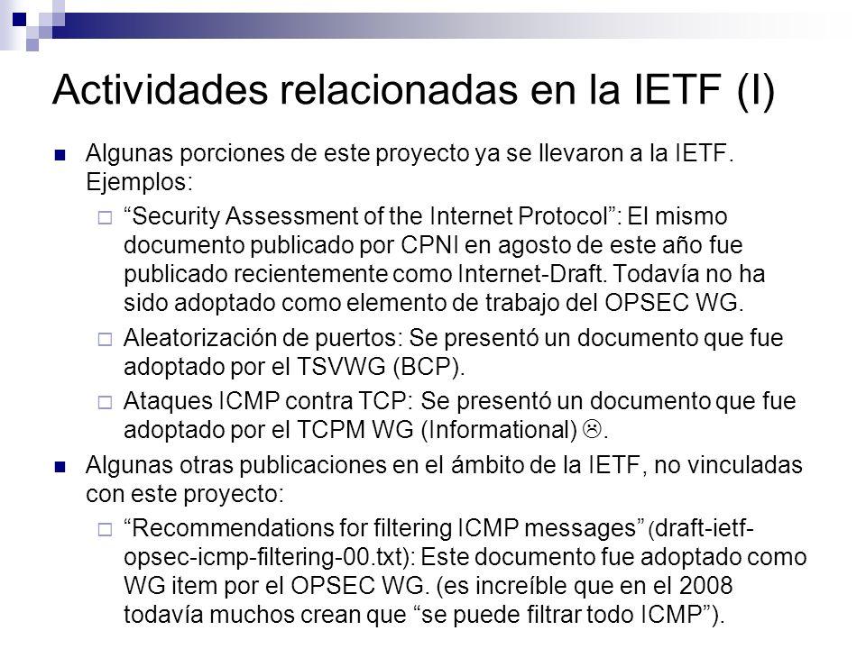 Actividades relacionadas en la IETF (I) Algunas porciones de este proyecto ya se llevaron a la IETF. Ejemplos: Security Assessment of the Internet Pro