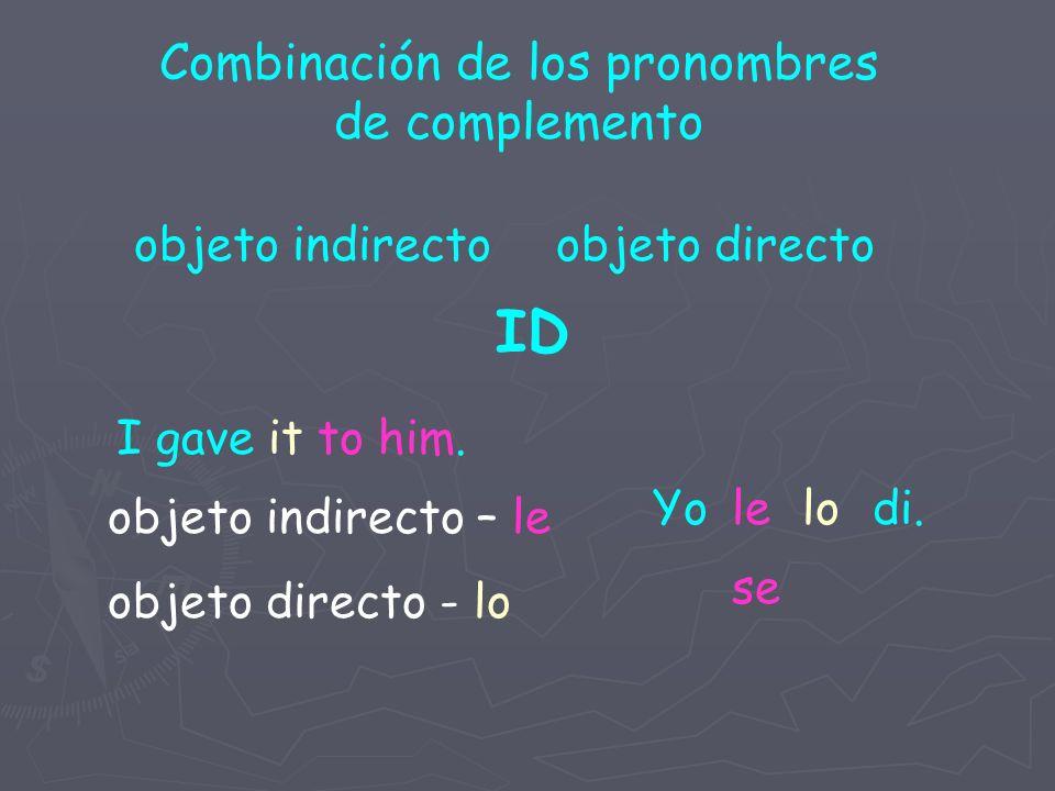 Combinación de los pronombres de complemento objeto indirectoobjeto directo ID I gave it to him.
