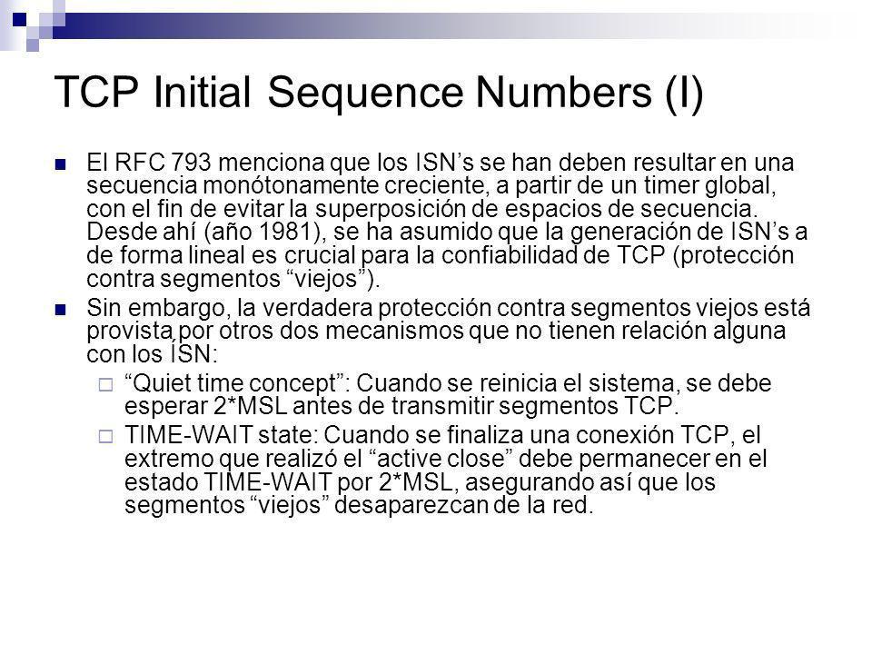 TCP Initial Sequence Numbers (I) El RFC 793 menciona que los ISNs se han deben resultar en una secuencia monótonamente creciente, a partir de un timer