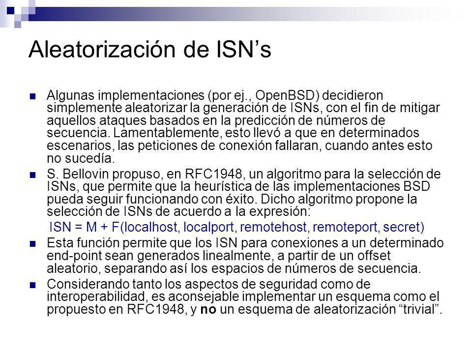 Aleatorización de ISNs Algunas implementaciones (por ej., OpenBSD) decidieron simplemente aleatorizar la generación de ISNs, con el fin de mitigar aqu