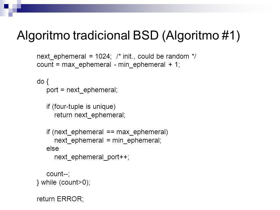 Algoritmo tradicional BSD (Algoritmo #1) next_ephemeral = 1024; /* init., could be random */ count = max_ephemeral - min_ephemeral + 1; do { port = ne