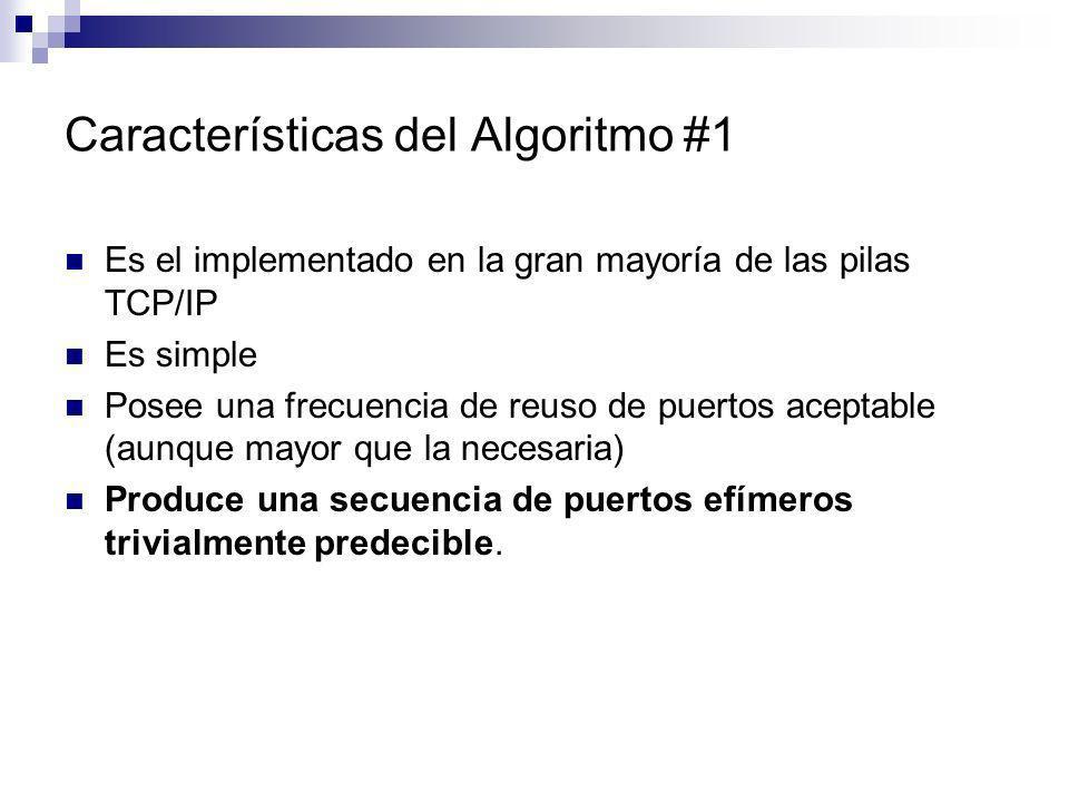 Características del Algoritmo #1 Es el implementado en la gran mayoría de las pilas TCP/IP Es simple Posee una frecuencia de reuso de puertos aceptabl