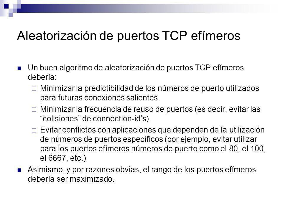Aleatorización de puertos TCP efímeros Un buen algoritmo de aleatorización de puertos TCP efímeros debería: Minimizar la predictibilidad de los número