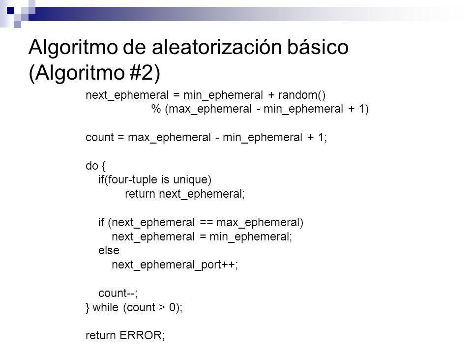 Algoritmo de aleatorización básico (Algoritmo #2) next_ephemeral = min_ephemeral + random() % (max_ephemeral - min_ephemeral + 1) count = max_ephemera
