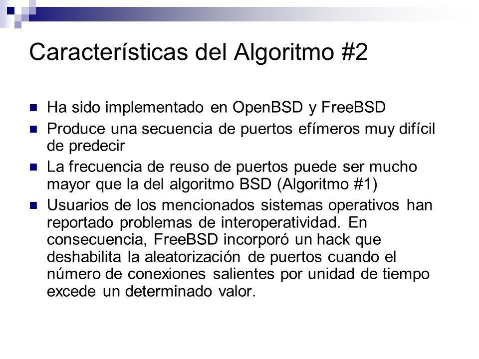 Características del Algoritmo #2 Ha sido implementado en OpenBSD y FreeBSD Produce una secuencia de puertos efímeros muy difícil de predecir La frecue