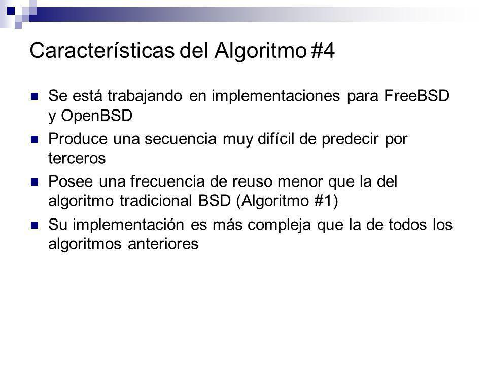 Características del Algoritmo #4 Se está trabajando en implementaciones para FreeBSD y OpenBSD Produce una secuencia muy difícil de predecir por terce