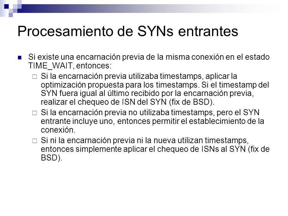 Procesamiento de SYNs entrantes Si existe una encarnación previa de la misma conexión en el estado TIME_WAIT, entonces: Si la encarnación previa utili