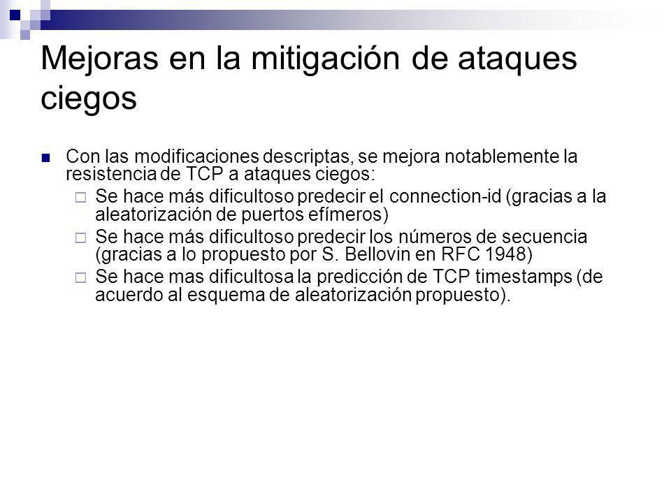 Mejoras en la mitigación de ataques ciegos Con las modificaciones descriptas, se mejora notablemente la resistencia de TCP a ataques ciegos: Se hace m