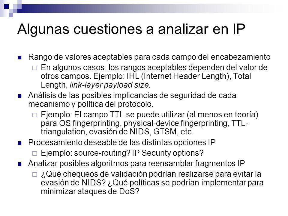 Algunas cuestiones a analizar en TCP Establecer claramente el rango de valores aceptables para cada campo del encabezamiento y opciones Ejemplo: Valores aceptables para la opción TCP MSS (Rose attack) Analizar posibles algoritmos para la aleatorización de puertos efímeros.