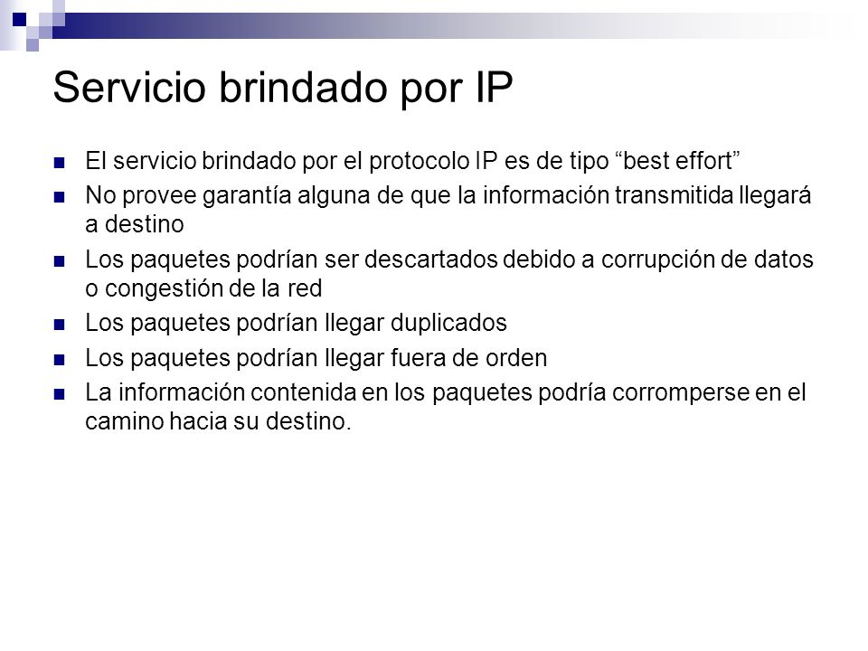 Servicio brindado por IP El servicio brindado por el protocolo IP es de tipo best effort No provee garantía alguna de que la información transmitida l