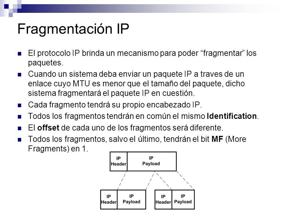 Fragmentación IP El protocolo IP brinda un mecanismo para poder fragmentar los paquetes. Cuando un sistema deba enviar un paquete IP a traves de un en