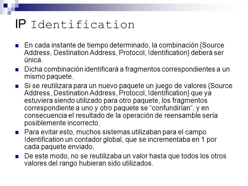 IP Identification En cada instante de tiempo determinado, la combinación {Source Address, Destination Address, Protocol, Identification} deberá ser única.