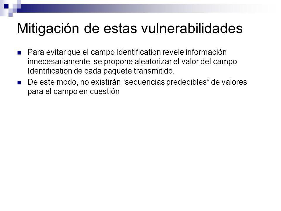 Mitigación de estas vulnerabilidades Para evitar que el campo Identification revele información innecesariamente, se propone aleatorizar el valor del campo Identification de cada paquete transmitido.