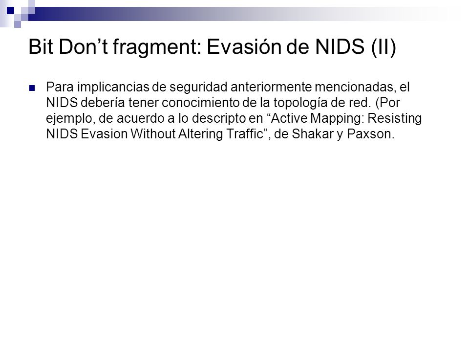 Bit Dont fragment: Evasión de NIDS (II) Para implicancias de seguridad anteriormente mencionadas, el NIDS debería tener conocimiento de la topología d
